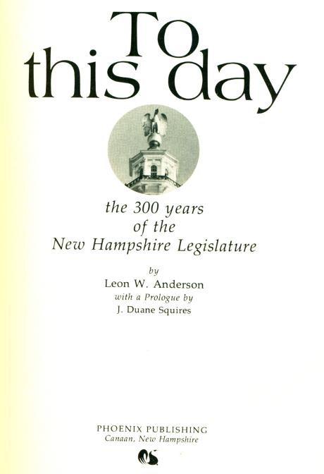 To This Day - Story of the NH Legislature - Leon Anderson 1981